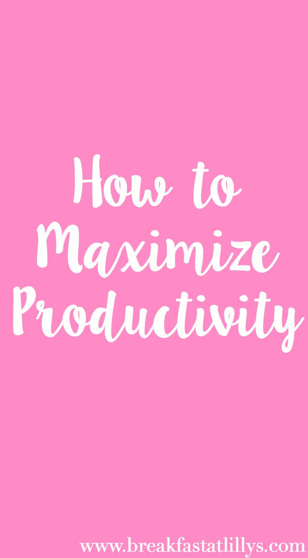 Ways to Maximize Productivity