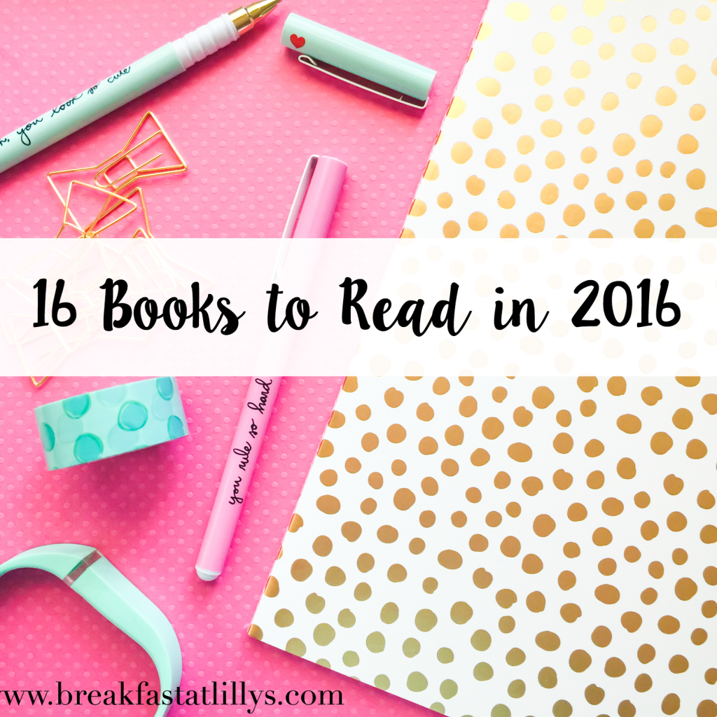 16 books to read in 2016 by popular San Antonio lifestyle blogger Breakfast at Lilly's