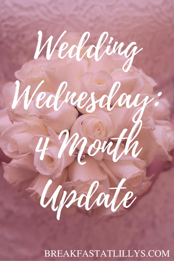 Wedding Wednesday: 4 Month Update