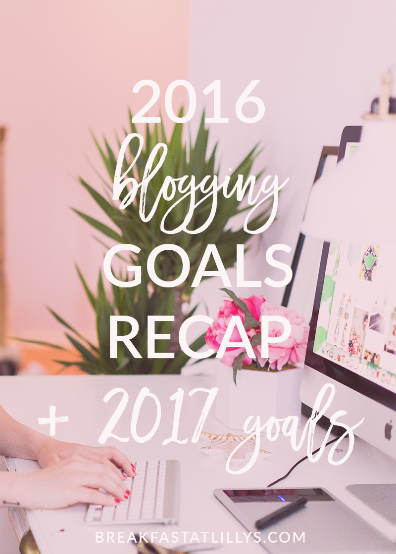 2016 Blogging Goals Recap + 2017 Blogging Goals